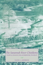 The Savannah River Chiefdoms: Political Change in the Late Prehistoric Southeast by David G. Anderson