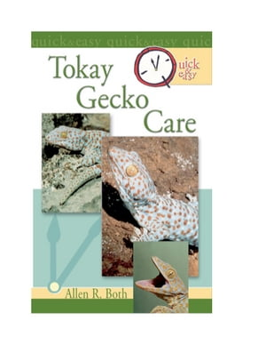 Quick & Easy Tokay Gecko Care by Allen R. Both