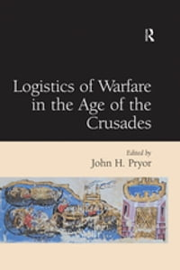 Logistics of Warfare in the Age of the Crusades