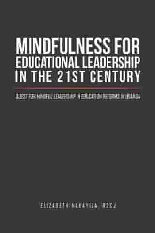 Mindfulness for Educational Leadership in the 21St Century: Quest for Mindful Leadership in Education Reforms in Uganda