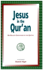 Jesus in the Qur'an: His Reality Expounded in the Qur'an
