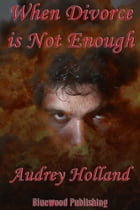When Divorce is Not Enough by Audrey Holland