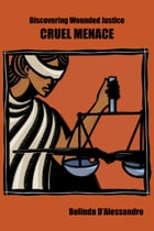 Discovering Wounded Justice: Cruel Menace by Belinda D'Alessandro