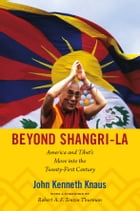 Beyond Shangri-La: America and Tibet's Move into the Twenty-First Century by John Kenneth Knaus