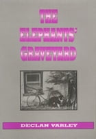 The Elephants' Graveyard by Declan Varley