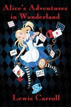 Alice's Adventures in Wonderland: With linked Table of Contents by Lewis Carroll
