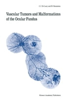 Vascular Tumors and Malformations of the Ocular Fundus by J.J. de Laey