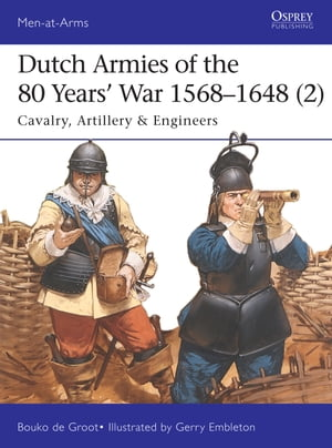 Dutch Armies of the 80 Years�? War 1568�?1648 (2) Cavalry,  Artillery & Engineers