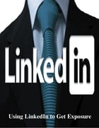 Using LinkedIn to Get Exposure by V.T.
