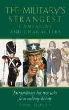 Military's Strangest Campaigns & Characters by Tom Quinn