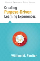 Creating PurposeDriven Learning Experiences by William M. Ferriter