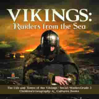 Vikings : Raiders from the Sea | The Life and Times of the Vikings | Social Studies Grade 3 | Children's Geography & Cultures Books
