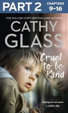 Cruel to Be Kind: Part 2 of 3: Saying no can save a child's life by Cathy Glass