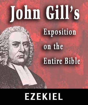 John Gill's Exposition on the Entire Bible-Book of Ezekiel