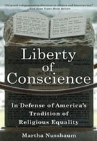 Liberty of Conscience: In Defense of America's Tradition of Religious Equality by Martha Nussbaum