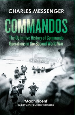 Book Commandos: The Definitive History of Commando Operations in the Second World War by Charles Messenger