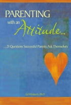 Parenting with an Attitude: 21 Questions Successful Parents Ask Themselves by Ed Wimberly, Ph.D.