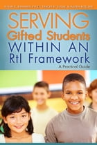 Serving Gifted Students within an RtI Framework: A Practical Guide by Susan Johnsen, Ph.D.