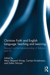 Christian Faith and English Language Teaching and Learning: Research on the Interrelationship of…