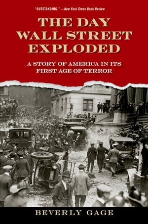 The Day Wall Street Exploded A Story of America in Its First Age of Terror