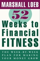 52 Weeks to Financial Fitness: The Week-by-Week Plan for Making Your Money Grow by Marshall Loeb