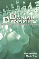 Danish Dynamite: Explosive Gambits: the Danish, Göring, Scotch and Urusov by Karsten Müller