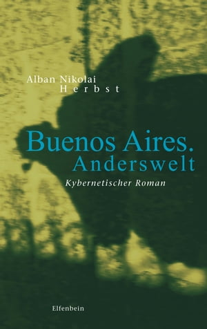 Buenos Aires. Anderswelt: Kybernetischer Roman by Alban Nikolai Herbst