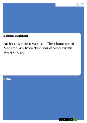 An inconvenient woman - The character of Madame Wu from 'Pavilion of Women' by Pearl S. Buck: The character of Madame Wu from 'Pavilion of Women' by P by Sabine Buchholz