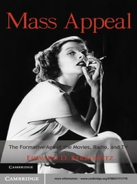 Mass Appeal: The Formative Age of the Movies, Radio, and TV