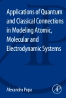Book Applications of Quantum and Classical Connections In Modeling Atomic, Molecular and Electrodynamic… by Popa, Alexandru