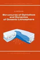 Structures of Ophiolites and Dynamics of Oceanic Lithosphere by A. Nicolas