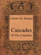 Cascades Of The Columbia by Charles M. Skinner