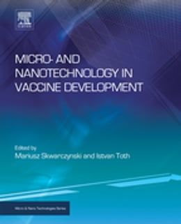 Book Micro- and Nanotechnology in Vaccine Development by Mariusz Skwarczynski