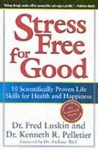 Stress Free for Good: 10 Scientifically Proven Life Skills for Health and Happiness by Frederic Luskin