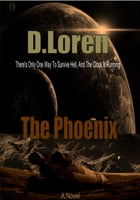 The Phoenix: There is Only One Way to Survive by D. Loren