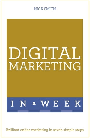 Digital Marketing In A Week Brilliant Online Marketing In Seven Simple Steps
