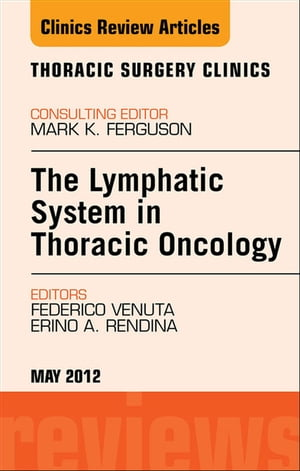 The Lymphatic System in Thoracic Oncology,  An Issue of Thoracic Surgery Clinics