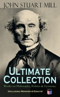 9788026879190 - John Stuart Mill: JOHN STUART MILL - Ultimate Collection: Works on Philosophy, Politics & Economy (Including Memoirs & Essays) - Kniha