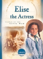 Elise the Actress: Climax of the Civil War by Norma Jean Lutz