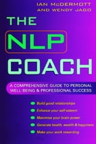 The NLP Coach: A Comprehensive Guide to Personal Well-Being and Professional Success by Wendy Jago