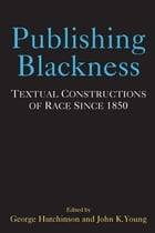 Publishing Blackness: Textual Constructions of Race Since 1850