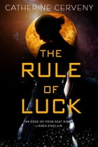 The Rule of Luck: A Science Fiction Romance by Catherine Cerveny