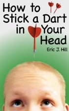 How To Stick A Dart In Your Head by Eric Hill