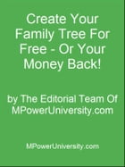 Create Your Family Tree For Free - Or Your Money Back! by Editorial Team Of MPowerUniversity.com