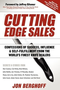 Cutting Edge Sales: Confessions of Success, Influence & Self-Fulfillment from the World's Finest…