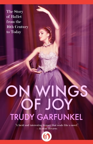 On Wings of Joy The Story of Ballet from the 16th Century to Today