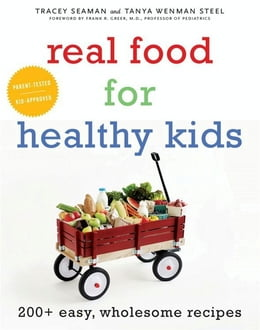 Book Real Food for Healthy Kids: 200+ Easy, Wholesome Recipes by Tanya Wenman Steel