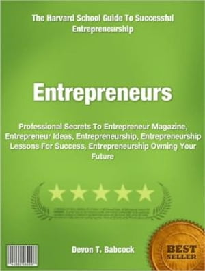 Entrepreneurs: Professional Secrets To Entrepreneur Magazine, Entrepreneur Ideas, Entrepreneurship, Entrepreneurshi by Devon T. Babcock