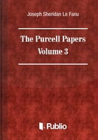 The Purcell Papers Volume III. by Joseph Sheridan Le Fanu