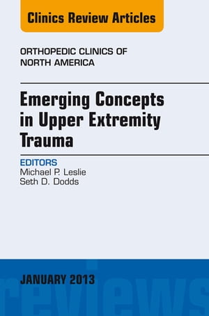 Emerging Concepts in Upper Extremity Trauma,  An Issue of Orthopedic Clinics